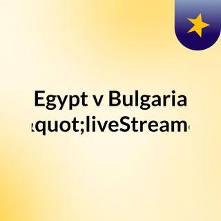 "Egypt v Bulgaria (Live)""liveStream"""