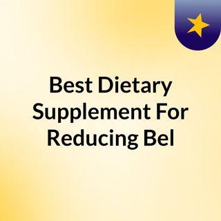 Best Dietary Supplement For Reducing Bel