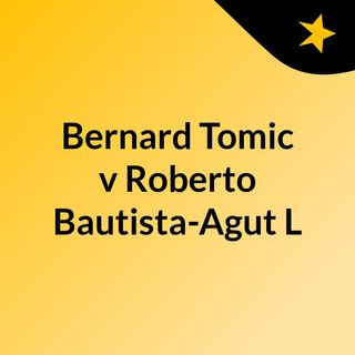 Bernard Tomic v Roberto Bautista-Agut L