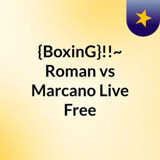 {BoxinG}!!~ Roman vs Marcano Live Free