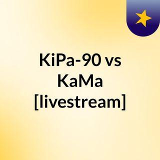 KiPa-90 vs KaMa [livestream]