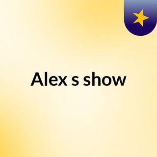Alex's show