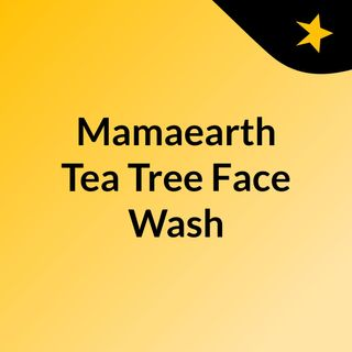 Buy Get Mamaearth Tea Tree Face Wash in Best Price | TabletShablet