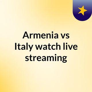 Armenia vs Italy watch live streaming