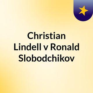 Christian Lindell v Ronald Slobodchikov