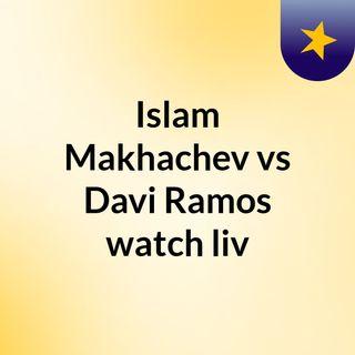 Islam Makhachev vs Davi Ramos watch liv