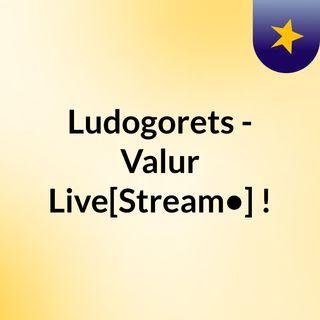 Ludogorets - Valur Live[Stream•]?!