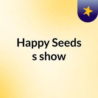 Happy Seeds's show