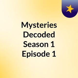 Mysteries Decoded Season 1 Episode 1