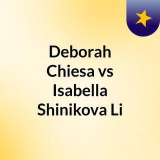 Deborah Chiesa vs Isabella Shinikova Li
