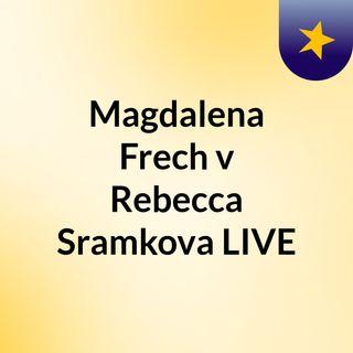 Magdalena Frech v Rebecca Sramkova LIVE