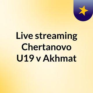 Live streaming Chertanovo U19 v Akhmat