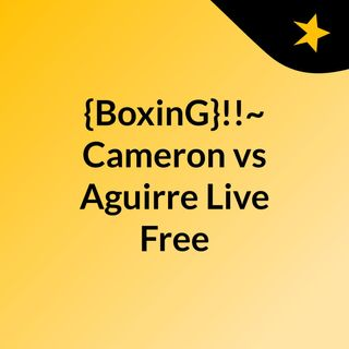 {BoxinG}!!~ Cameron vs Aguirre Live Free