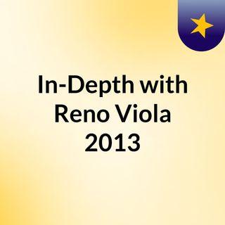 In-Depth with Reno Viola 2013