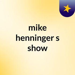 mike henninger's show