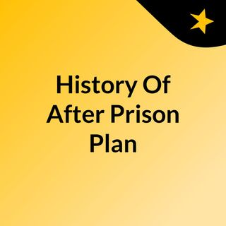History Of After Prison Plan