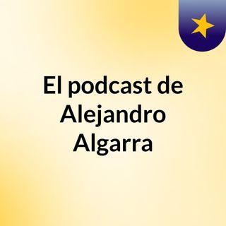 El podcast de Alejandro Algarra