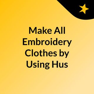 Make All Embroidery Clothes by Using Husqvarna Sewing Machines