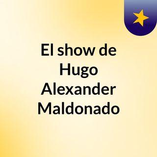 El show de Hugo Alexander Maldonado