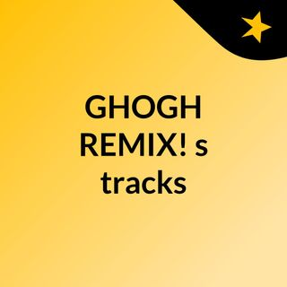 #GHOGH REMIX!'s tracks
