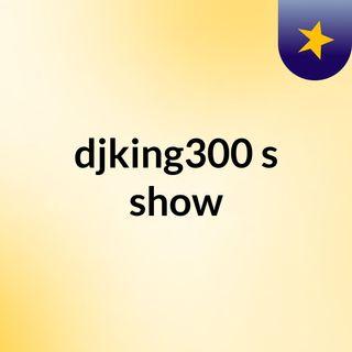 djking300's show
