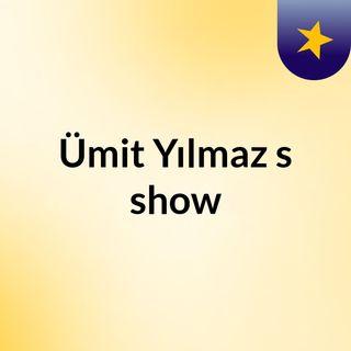 Ümit Yılmaz's show