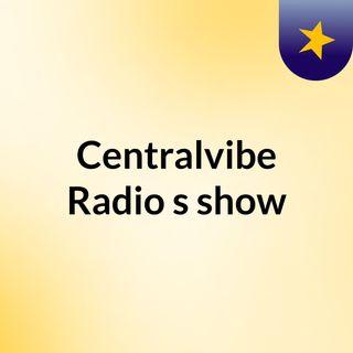 Episode 3 - Centralvibe Radio's show
