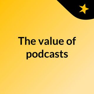 The value of podcasts