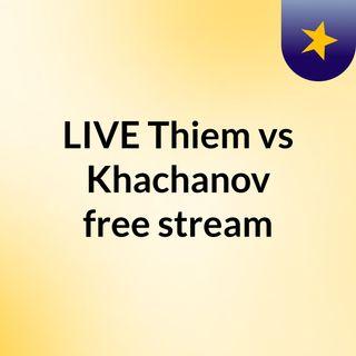 LIVE Thiem vs Khachanov free stream