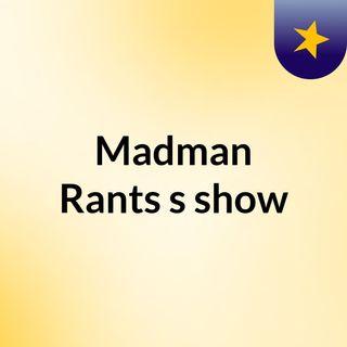 Ep1 Madman Rants Podcast