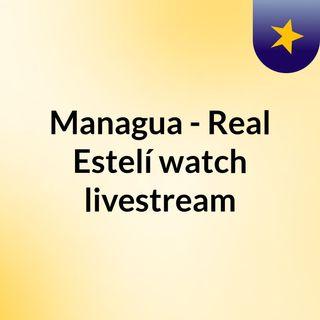 Managua - Real Estelí watch livestream
