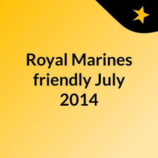 Royal Marines friendly July 2014