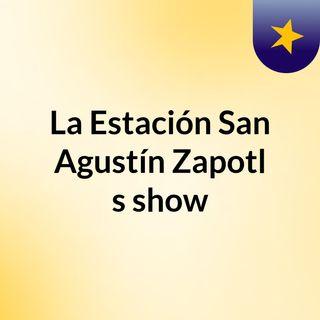 La Estación San Agustín Zapotl's show
