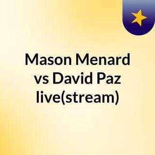 Mason Menard vs David Paz live(stream)