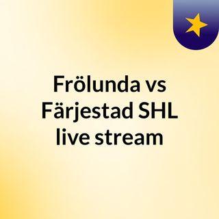 Frölunda vs Färjestad SHL live stream