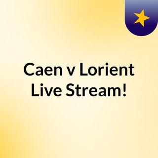 Caen v Lorient Live Stream!