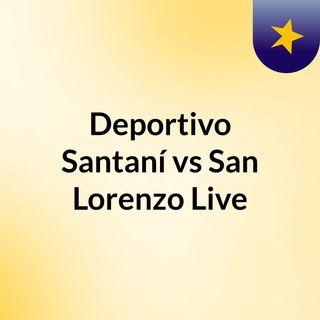 Deportivo Santaní vs San Lorenzo Live'
