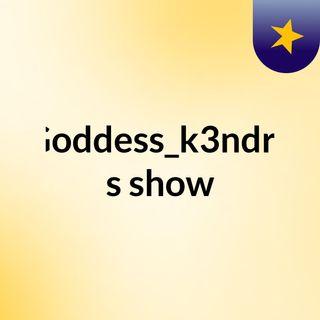 Goddess_k3ndra's show