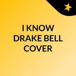 I Know Drake Bell Cover
