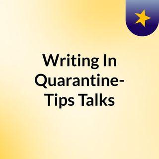 Writing In Quarantine- Tips & Talks