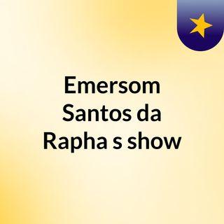 Emersom Santos da Rapha's show
