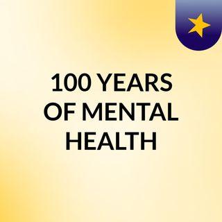 100 YEARS OF MENTAL HEALTH
