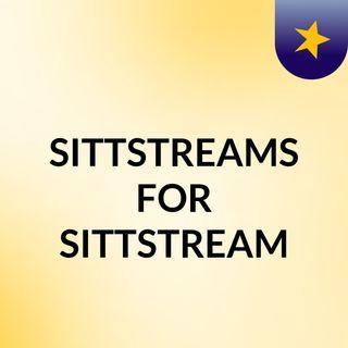 #SITTSTREAMS FOR SITTSTREAM