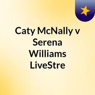 Caty McNally v Serena Williams LiveStre