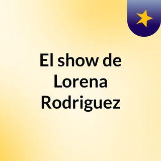 El show de Lorena Rodriguez