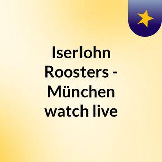 Iserlohn Roosters - München watch live