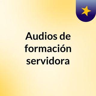 Audios de formación servidora