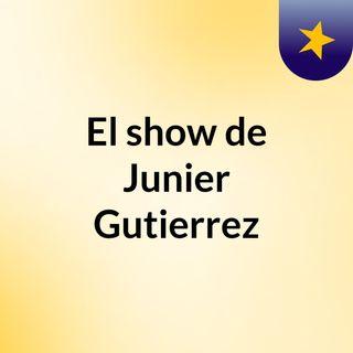 El show de Junier Gutierrez