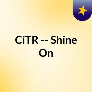 CiTR -- Shine On