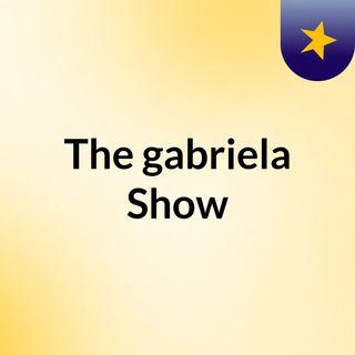 The gabriela Show